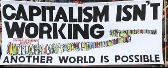Capitalism-Isnt-Working-Another-World-is-Possible-e1460563547496