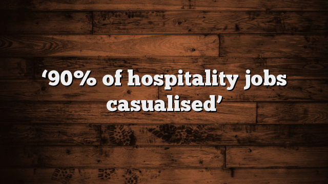 90-of-hospitality-jobs-casualised